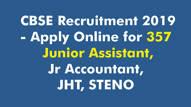 CBSE Recruitment 2019 - Apply Online for 357 Junior Assistant, Jr Accountant, JHT, STENO