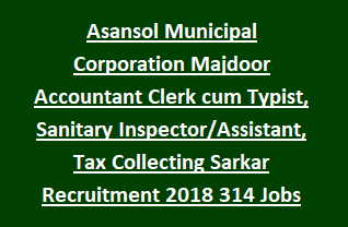 Asansol Municipal Corporation Majdoor Accountant Clerk cum Typist, Sanitary Inspector Assistant, Tax Collecting Sarkar Recruitment 2018 314 Govt Jobs