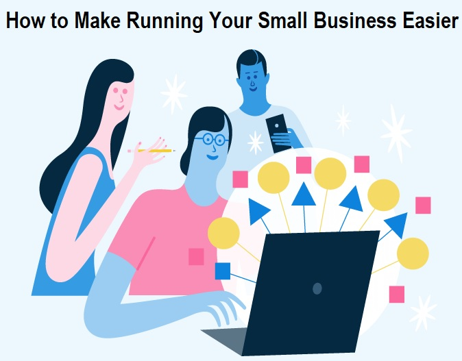 How to Make Running Your Small Business Easier