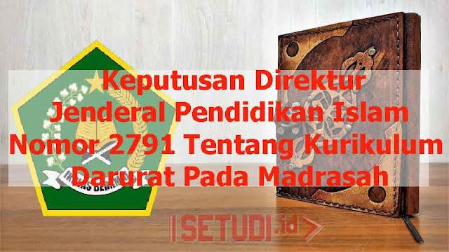 Keputusan Direktur Jenderal Pendidikan Islam Nomor 2791 Tentang Kurikulum Darurat Pada Madrasah