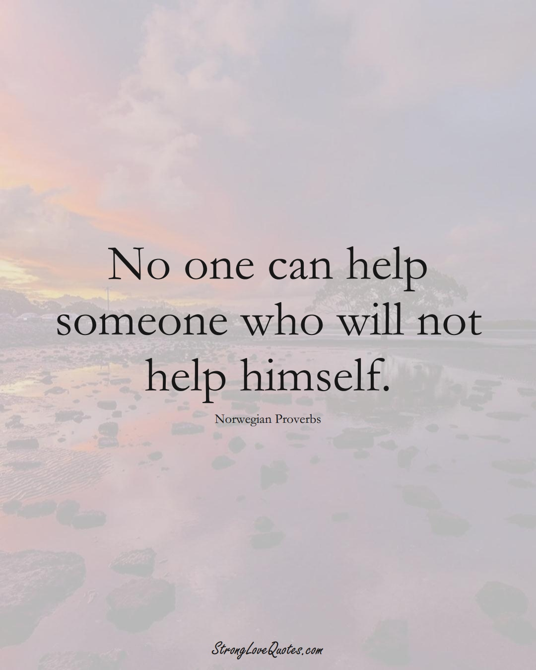 No one can help someone who will not help himself. (Norwegian Sayings);  #EuropeanSayings