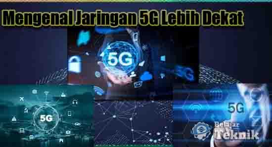 Mengenal Jaringan 5G Lebih Dekat