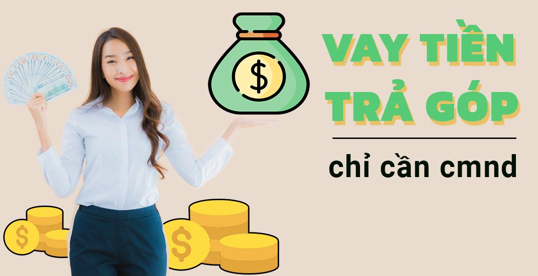 10+ Vay Tiền Trả Góp Theo Tháng Chỉ Cần CMND Lãi Suất Thấp