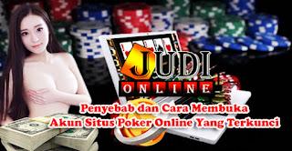 Penyebab dan Cara Membuka Akun Situs Poker Online Yang Terkunci