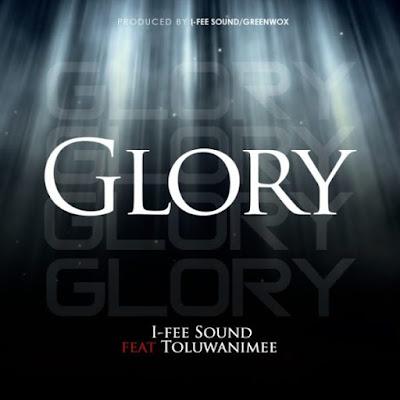 I-Fee Sound ft. Toluwanimee - Glory Audio