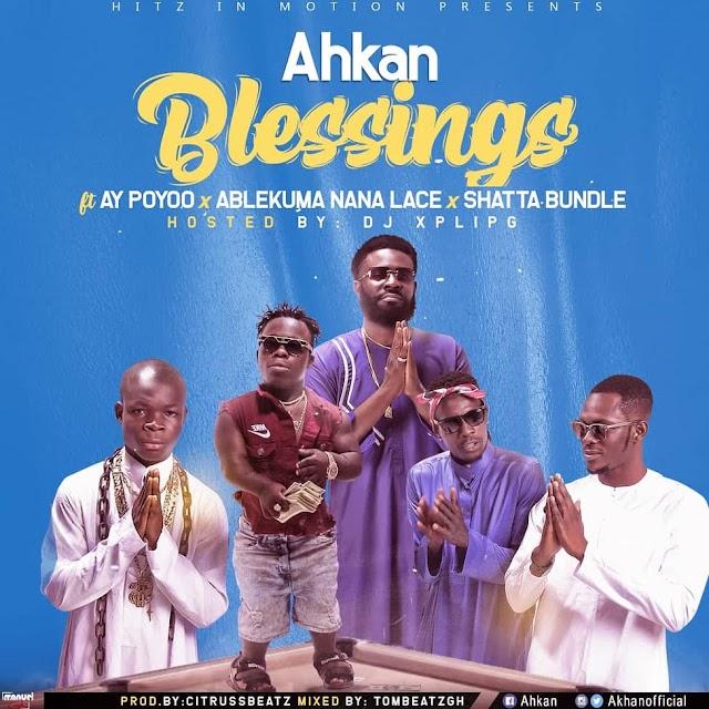 Ahkan Feat Shatta Bandle, AY Poyoo & Ablekuma - Blessings