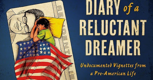 Book Review - Diary of a Reluctant Dreamer, Undocumented Vignettes from a Pre-American Life by Alberto Ledesma