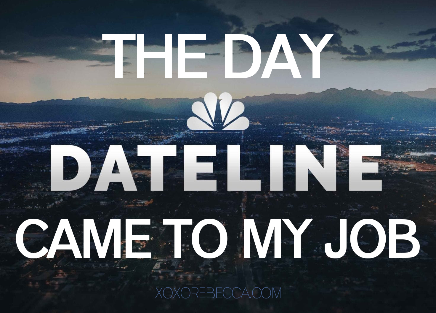 THE DAY DATELINE CAME TO MY JOB