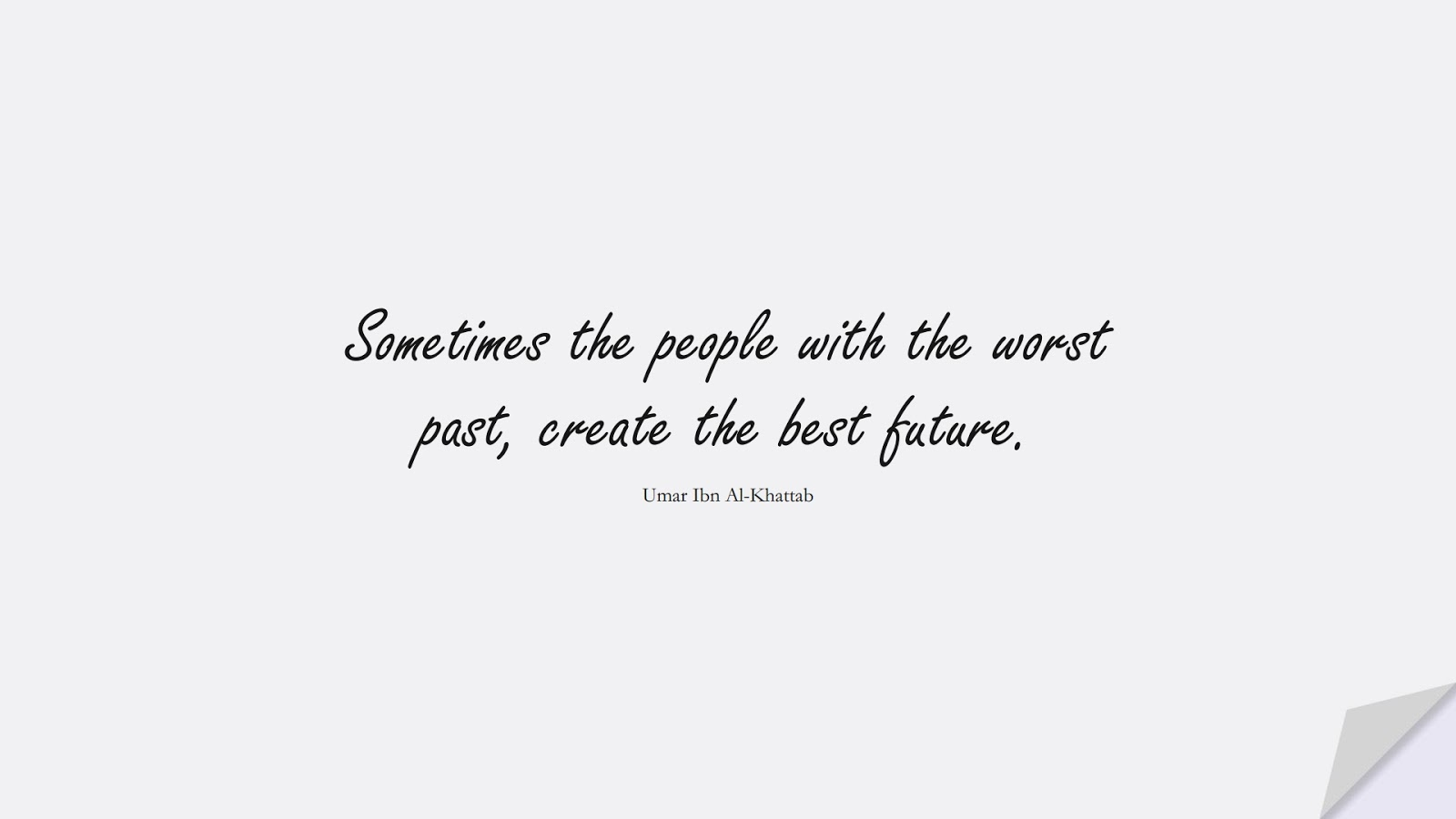 Sometimes the people with the worst past, create the best future. (Umar Ibn Al-Khattab);  #UmarQuotes