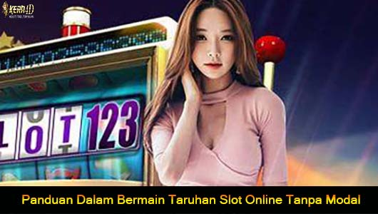 Panduan Dalam Bermain Taruhan Slot Online Tanpa Modal