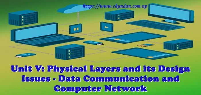 Unit V: Physical Layers and its Design Issues - Data Communication and Computer Network