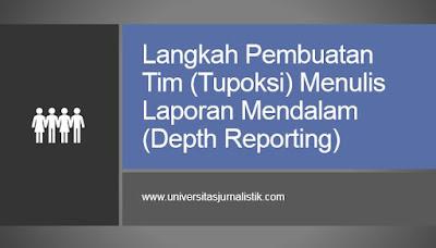 Langkah Pembuatan Tim (Tupoksi) Menulis Laporan Mendalam (Depth Reporting)
