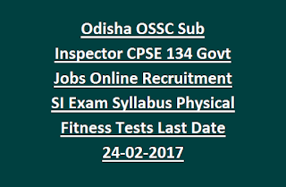 Odisha OSSC Sub Inspector CPSE 134 Govt Jobs Online Recruitment SI Exam Syllabus Physical Fitness Tests Last Date 24-02-2017