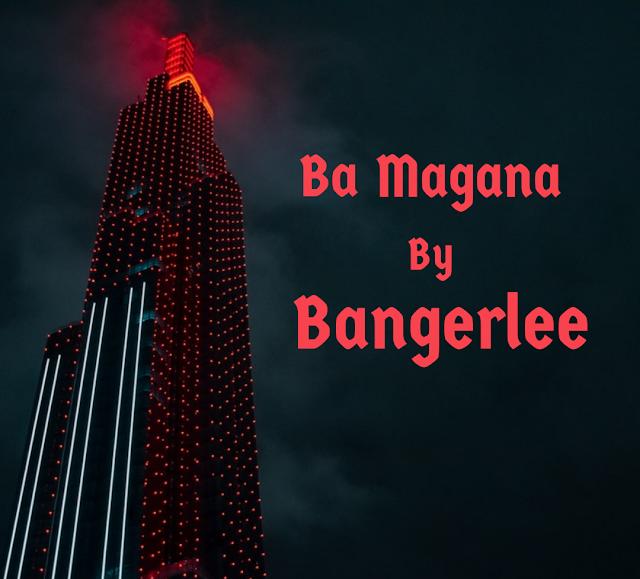 Bangerlee - Ba Magana mp3