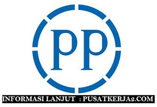 Lowongan Kerja BUMN PT PP (Persero) Tbk SMA SMK D3 S1 Maret 2020