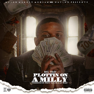 New Music: Big Trav - Plottin On A Milly