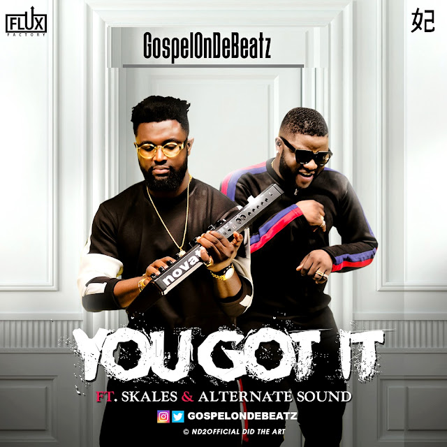 GospelOnDeBeatz – You Got It ft. Skales & Alternate Sound [New Song + Video] -  mp3made.com.ng