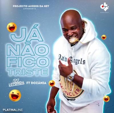DJ Lutonda -  Já Não Fico Triste (feat. Dozánia) [Download]
