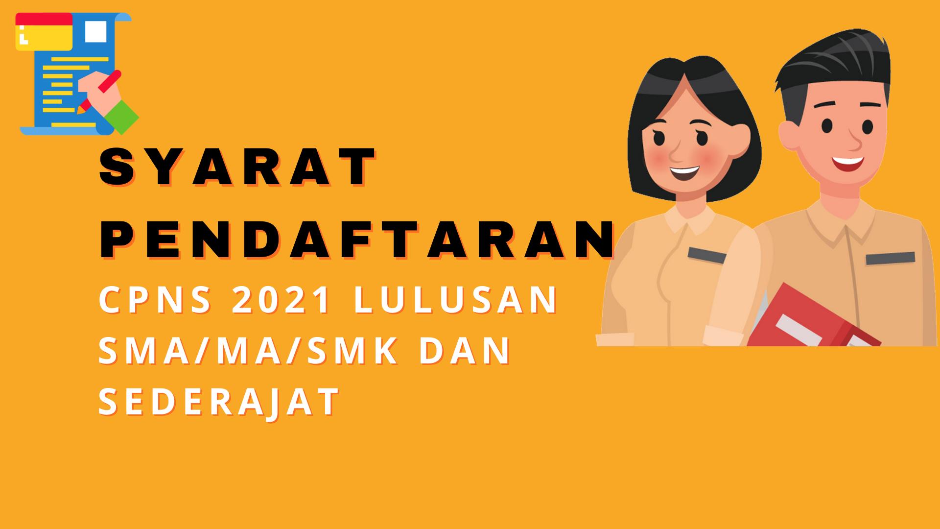 Syarat Pendaftaran CPNS 2021 Lulusan SMA/MA/SMK dan ...