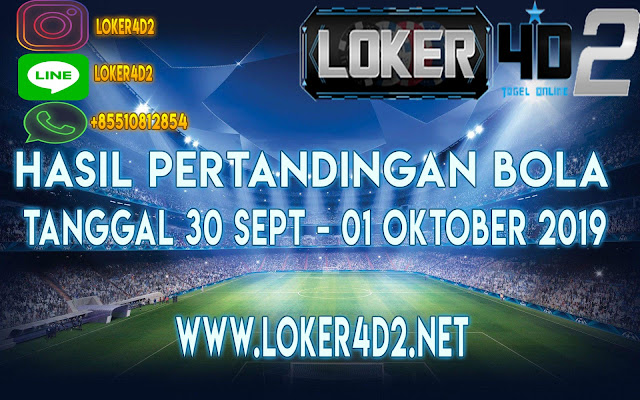 HASIL PERTANDINGAN BOLA 30 SEPTEMBER – 01 OKTOBER 2019