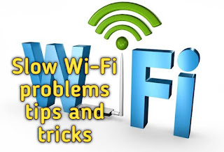 Slow Wi-Fi problems tips and tricks