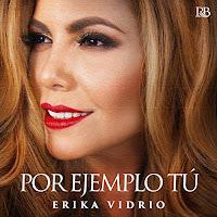 Erika Vidrio - Por Ejemplo Tu 2019