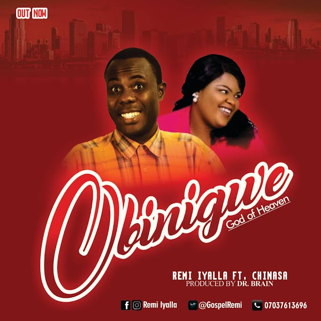 [Gospel music] Remi iyalla ft. Chinasa – Obinigwe(God of Heaven)