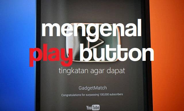 Mengenal Beberapa Tinggakat Penghargaan Youtube ''Play Button''!