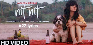 NIT NIT LYRICS- JASLEEN ROYAL- A2Z Lyrics