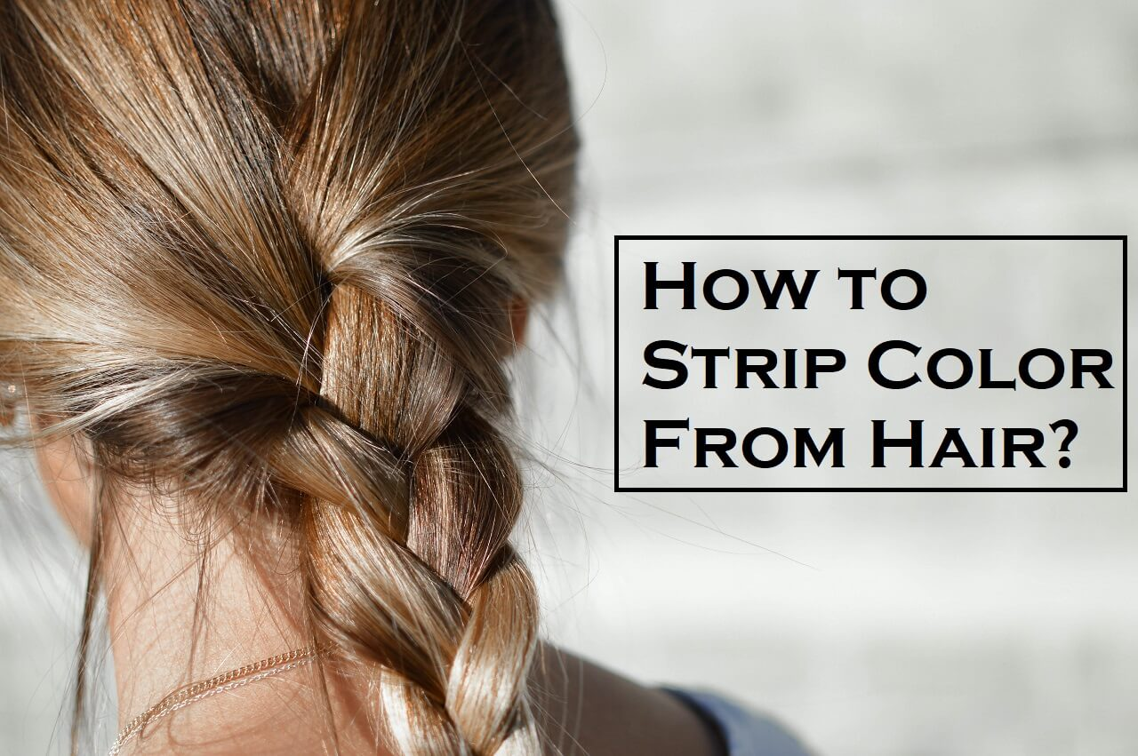 how to strip color from hair