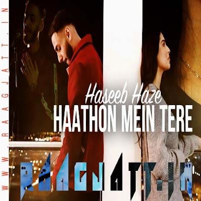 Haathon Mein Tere by Haseeb Haze lyrics