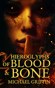 Hieroglyphs of Blood and Bone by Michael Griffin