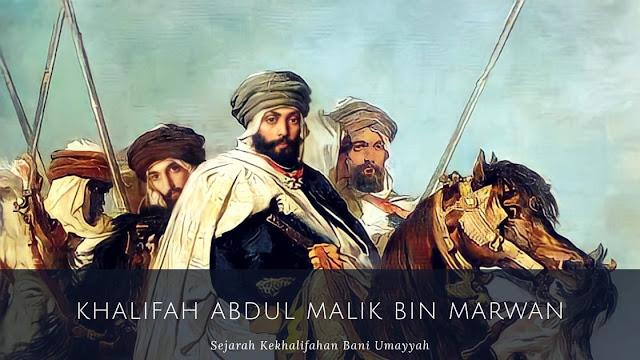Dinasti Bani Umayyah : Khalifah Abdul Malik bin Marwan (65-86 H/685-705 M)
