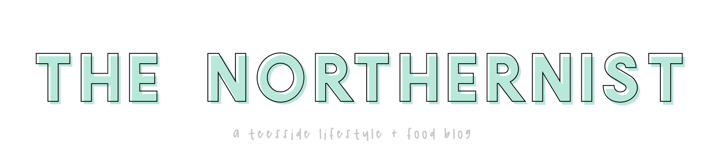 The Northernist - a Teesside lifestyle, food and beauty blog