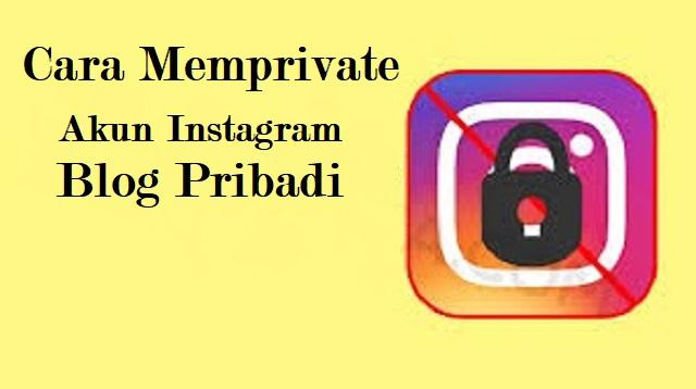 Cara Memprivate Akun Instagram Blog Pribadi