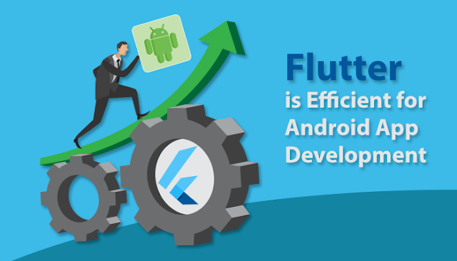 How efficient Flutter is for Android App Development?