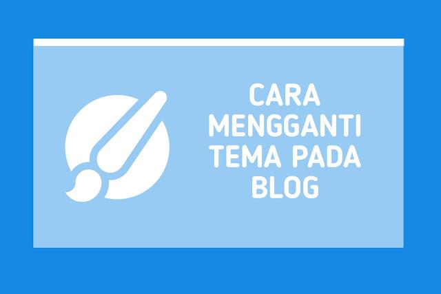 Cara Mengganti Tema Pada Blog