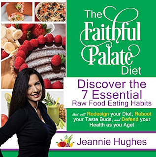 The Faithful Palate Diet: Discover the 7 Essential Raw Food Eating Habits that will Redesign Your Diet, Reboot your Taste Buds, and Defend your Health as you Age! free kindle book promotion Jeannie Hughes