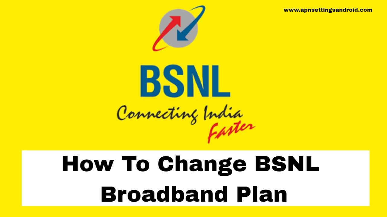 Change BSNL Broadband Plan With New Internet Plans