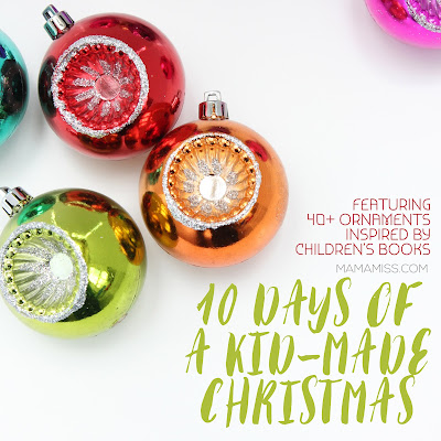 http://www.mamamiss.com/2016/11/22/10-days-kid-made-christmas-2016/