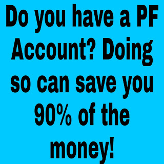 Do you have a PF Account? Doing so can save you 90% of the money!