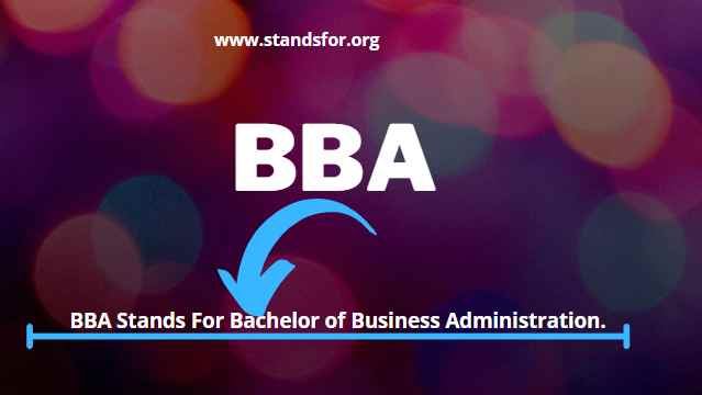 BBA-BBA stands for Bachelor of business administration.