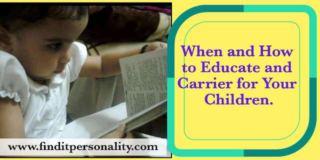 When and How to Educate and Carrier for your Children.