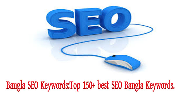 Bangla SEO Keywords:Top 150+ best SEO Bangla Keywords.