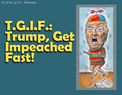 T.G.I.F.: Trump, Get Impeached Fast