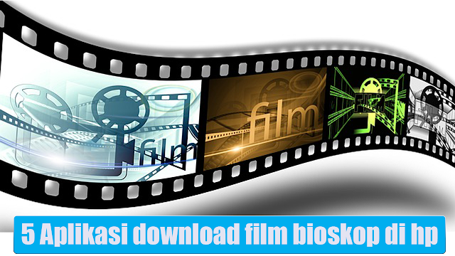 5 Aplikasi download film bioskop di hp android gratis paling populer