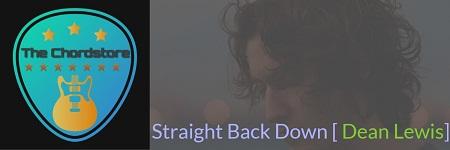 STRAIGHT BACK DOWN Guitar Chords ACCURATE | [DEAN LEWIS]