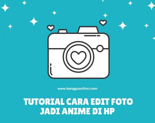Tutorial Cara Edit Foto jadi Anime