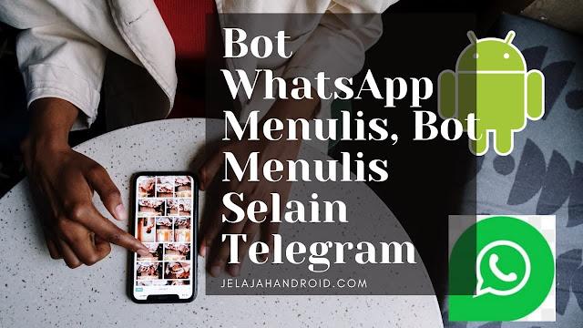 Bot WhatsApp Menulis, Bot Menulis Selain Telegram