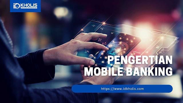 Pahami Pengertian dari Mobile Banking serta Manfaatnya bagi Nasabah
